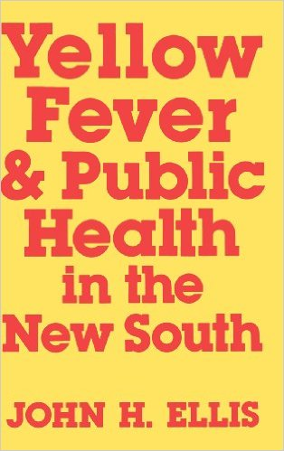 Yellow Fever and Public Health in the New South by John H. Ellis (Review)