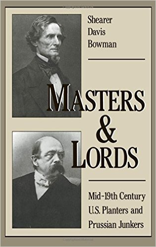Masters and Lords: Mid-Nineteenth-Century U.S. Planters and Prussian Junkers by Shearer Davis Bowman (Review)