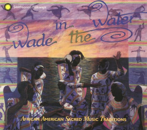 Wade in the Water: African American Sacred Music Traditions (Review)