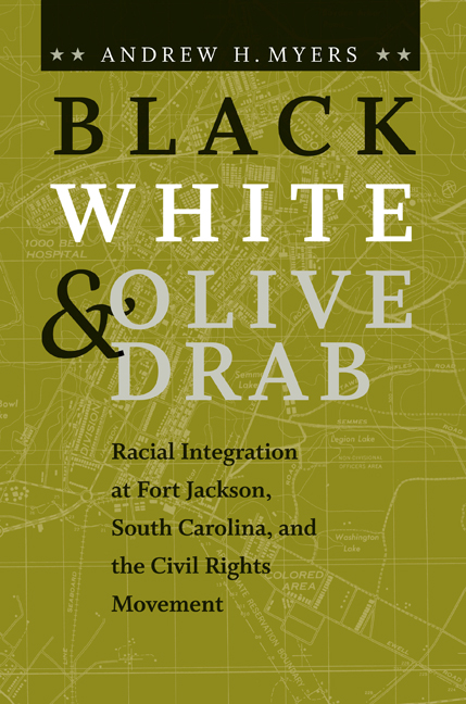 Black, White & Olive Drab: Racial Integration at Fort Jackson, South Carolina, and the Civil Rights Movement by Andrew H. Myers (Review)