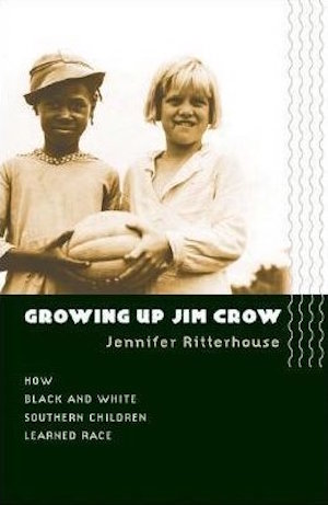 Growing Up Jim Crow: How Black and White Southern Children Learned Race by Jennifer Ritterhouse (Review)