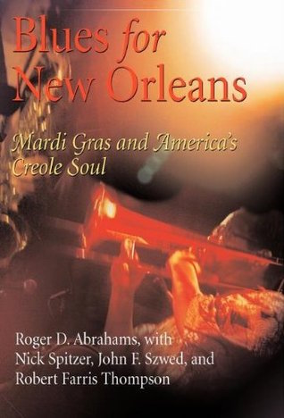 Blues for New Orleans by Roger D. Abarahams, with Nick Spitzer, John F. Szwed, and Robert Farris Thompson (Review)