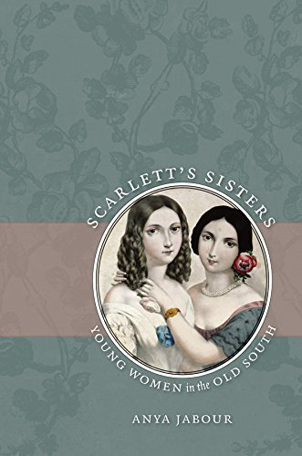 Scarlett's Sisters: Young Women in the Old South by Anya Jabour (Review)