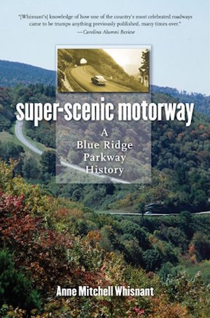 Super-Scenic Motorway: A Blue Ridge Parkway History by Anne Mitchell Whisnant (Review)