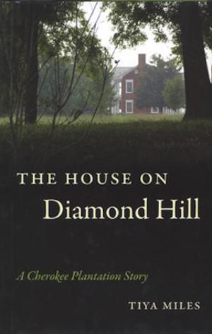 The House on Diamond Hill: A Cherokee Plantation Story by Tiya Miles (Review)