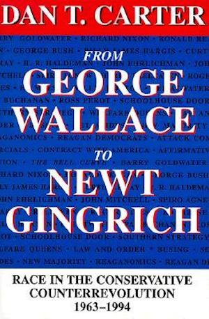 From George Wallace to Newt Gingrich: Race in the Conservative Counterrevolution, 1963-1994 by Dan T. Carter (Review)