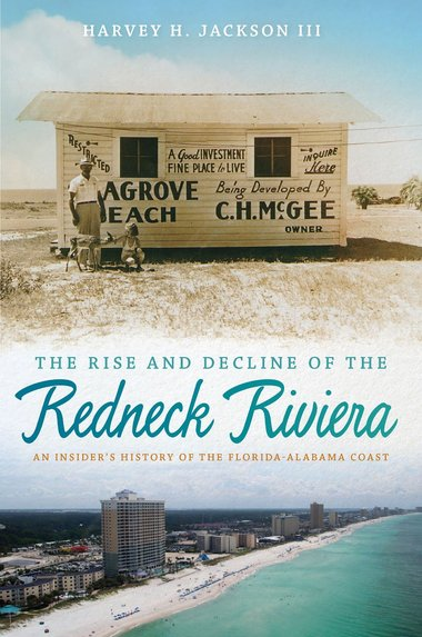 The Rise and Decline of the Redneck Riviera: An Insider's History of the Florida-Alabama Coast by Harvey H. Jackson III (Review)