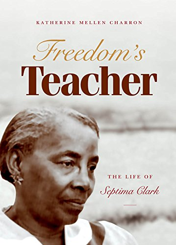 Freedom's Teacher: The Life of Septima Clark by Katherine Mellen Charron (Review)