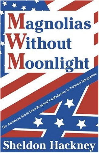 Magnolias without Moonlight: The American South from Regional Confederacy to National Integration (Review)