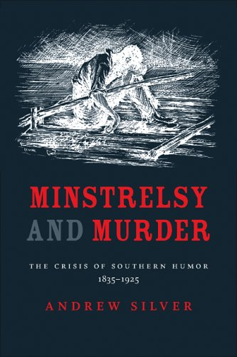 Minstrelsy and Murder: The Crisis of Southern Humor, 1835-1925 (Review)