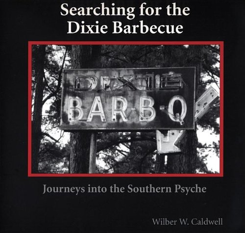 Searching for the Dixie Barbecue: Journeys into the Southern Psyche by Wilber W. Caldwell (Review)