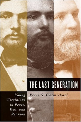 The Last Generation: Young Virginians in Peace, War, and Reunion by Peter S. Carmichael (Review)