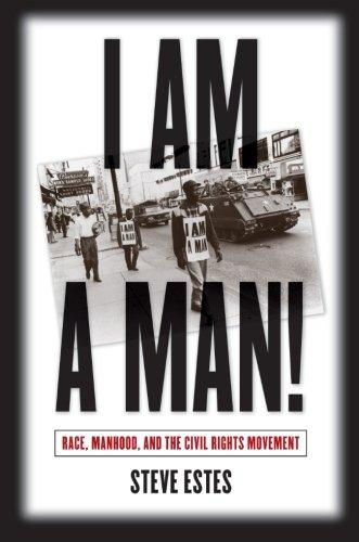 I Am a Man!: Race, Manhood, and the Civil Rights Movement by Steve Estes (Review)