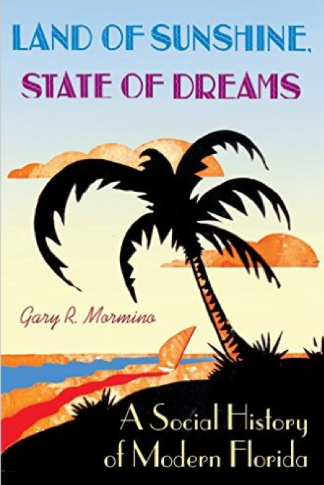 Land of Sunshine, Land of Dreams: A Social History of Modern Florida by Gary R. Mormino (Review)