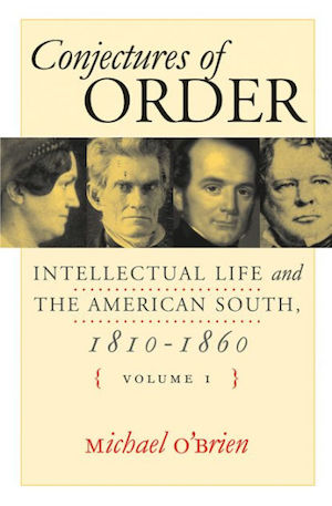 Conjectures of Order: Intellectual Life and the American South, 1810–1860 by Michael O'Brien (Review)