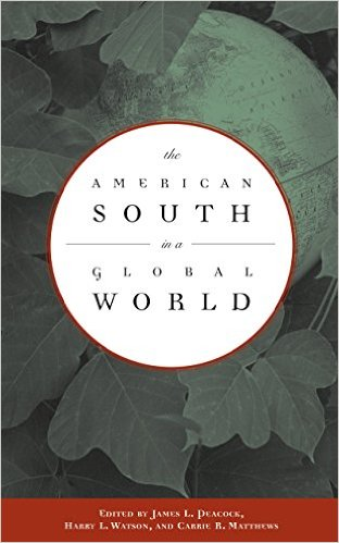 The American South in a Global World; and Globalization and the American South; and Look Away!: The U.S. South in New World Studies (Review)