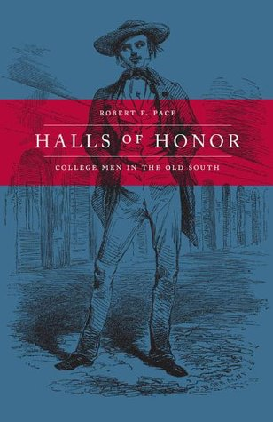 Halls of Honor: College Men in the Old South (Review)
