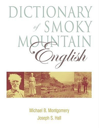 Dictionary of Smoky Mountain English, by Michael B. Montgomery and Joseph S. Hall (Review)