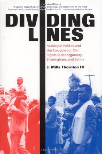 Dividing Lines: Municipal Politics and the Struggle for Civil Rights in Montgomery, Birmingham, and Selma, by J. Mills Thornton III (Review)