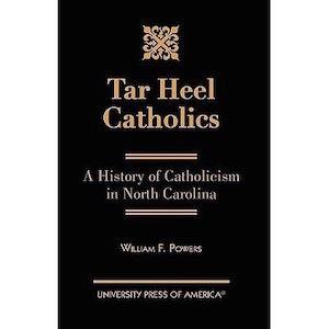 Tar Heel Catholics by William F. Powers (Review)