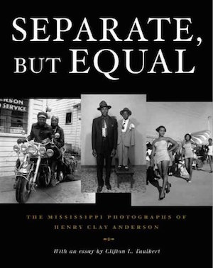 Separate, But Equal: The Mississippi Photographs of Henry Clay Anderson by Henry Clay Anderson (Review)