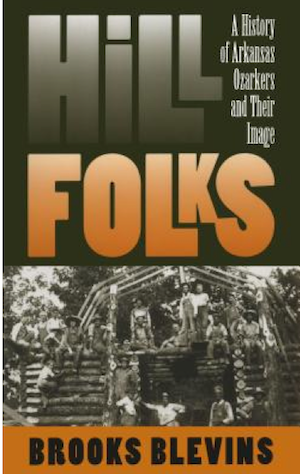 Hill Folks: A History of Arkansas Ozarkers and Their Image by Brooks Blevins (Review)