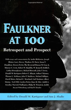 Faulkner at 100: Retrospect and Prospect ed. by Donald M. Kartiganer and Ann J. Abadie (Review)