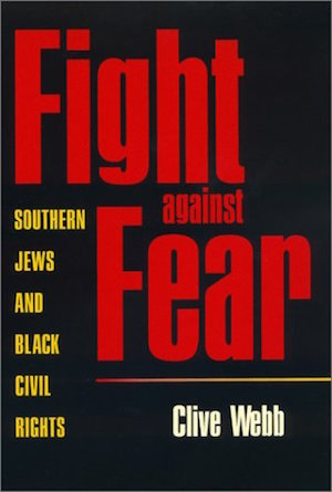 Fight Against Fear: Southern Jews and Black Civil Rights by Clive Webb (Review)