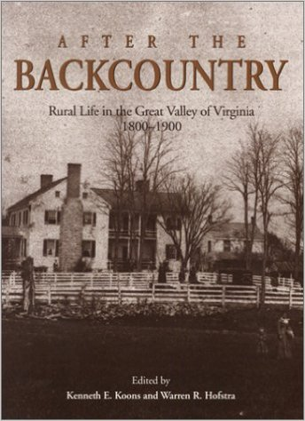 After the Backcountry: Rural Life in the Great Valley of Virginia, 1800-1900, ed. by Kenneth E. Koons and Warren R. Hofstra (Review)