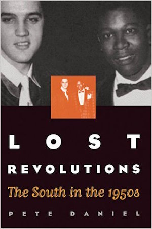 Lost Revolutions: The South in the 1950s by Pete Daniel (Review)