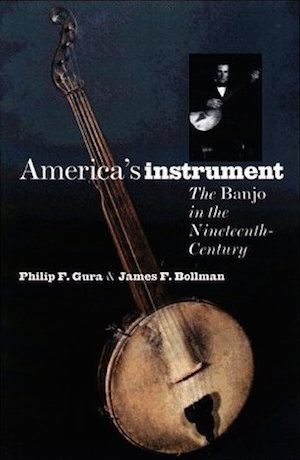 America's Instrument The Banjo in the Nineteenth Century by Philip F. Gura and James F. Bollman (Review)