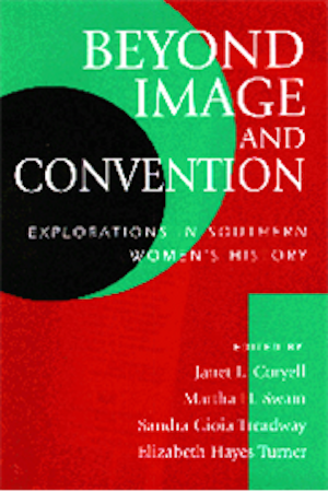 Beyond Image and Convention Explorations in Southern Women's History ed. by Janet L. Coryell, Martha H. Swain, Sandra Gioia Treadway, and Elizabeth Hayes Turner, and: Women of the American South A Multicultural Reader ed. by Christie Anne Farnham (Review)