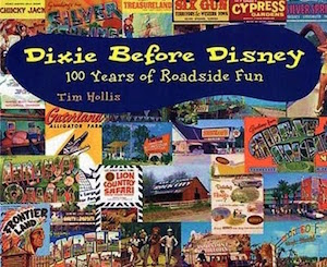 Dixie Before Disney 100 Years of Roadside Fun by Tom Hollis (Review)