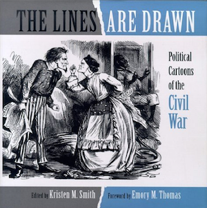 The Lines Are Drawn Political Cartoons of the Civil War by Kristen M. Smith (Review)