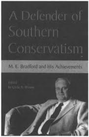 A Defender of Southern Conservatism M. E. Bradford and His Achievements ed. by Clyde N. Wilson (Review)