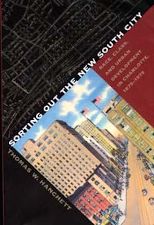 Sorting Out the New South City Race, Class, and Urban Development in Charlotte,1875–1975 by David Goldfield (Review)