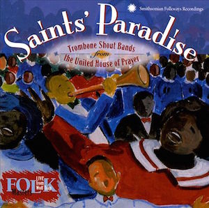 Saints' Paradise: Trombone Shout Bands from the United House of Prayer (Music Review)