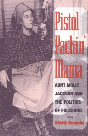 Pistol Packin' Mama Aunt Molly Jackson and the Politics of Folksong (Review)