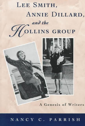 Lee Smith, Annie Dillard, and the Hollins Group: A Genesis of Writers by Nancy C. Parrish (Review)