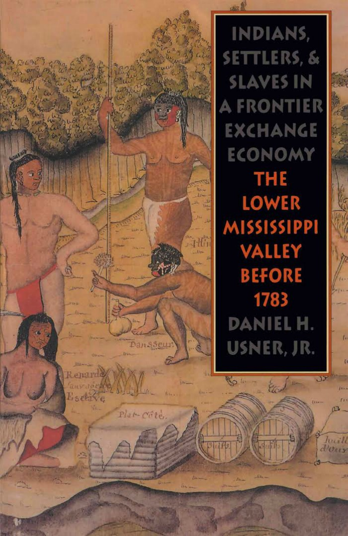Indians, Settlers, and Slaves in a Frontier Exchange Economy: The Lower Mississippi Valley Before 1783 by Daniel H. Usner Jr. (review)