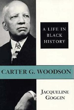 Carter G. Woodson: A Life in Black History by Jacqueline Goggin (Review)