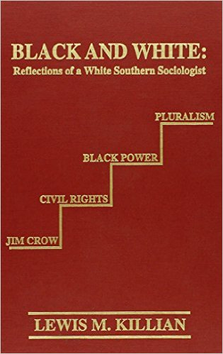 Black and White: Reflections of a White Southern Sociologist by Lewis M. Killian (Review)