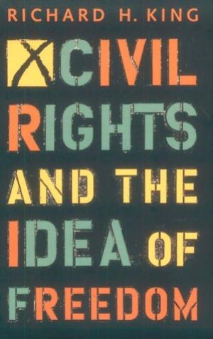 Civil Rights and the Idea of Freedom by Richard H. King (Review)