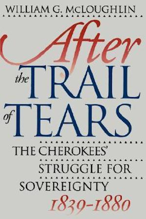 After the Trail of Tears: The Cherokees Struggle for Sovereignty, 1839-1880 by William G. McLoughlin (Review)