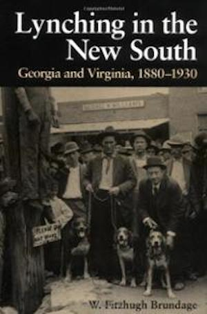 Urban Vigilantes in the New South: Tampa, 1882-1936 by Robert P. Ingalls and Lynching in the New South- Georgia and Virginia, 1880-1930 by W. Fitzhugh Brundage (review)