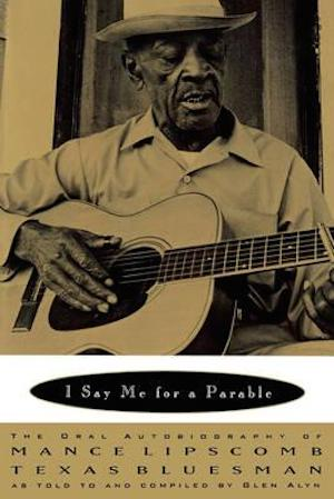I Say Me for a Parable- The Oral Autobiography of Mance Lipscomb, Texas Bluesman by Glen Alyn (Review)