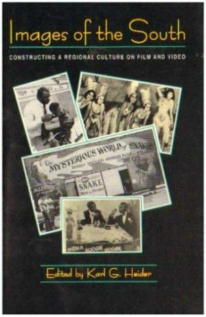 Images of the South: Constructing a Regional Culture on Film and Video edited by Karl G. Heider (Review)