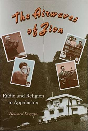 The Airwaves of Zion: Radio and Religion in Appalachia by Howard Dorgan (Review)