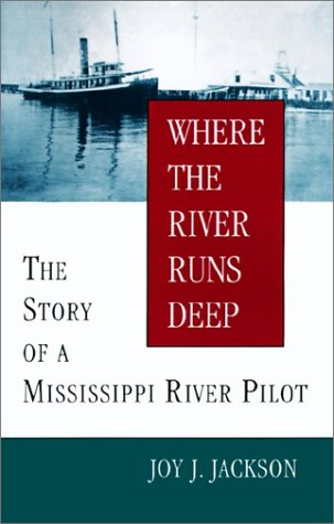 Where the River Runs Deep: The Story of a Mississippi River Pilot by Joy J. Jackson (Review)