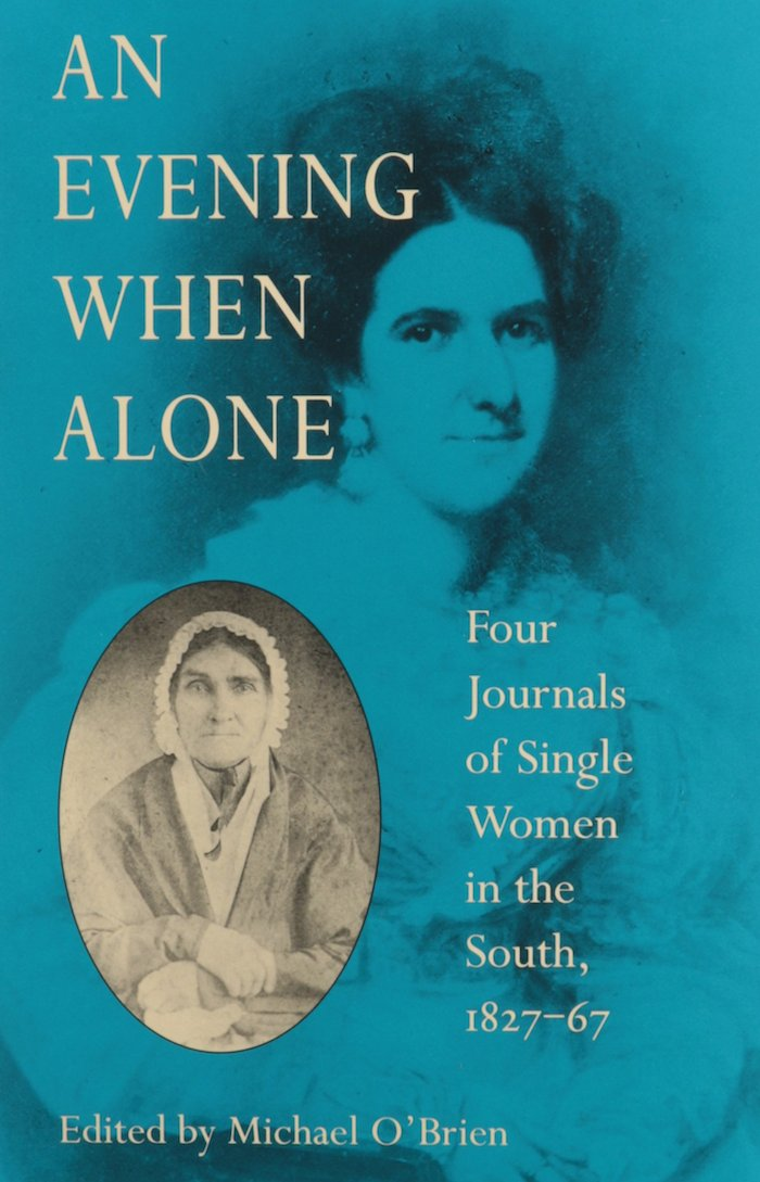 An Evening When Alone: Four Journals of Single Women in the South, 1827-67 edited by Michael O'Brien (Review)